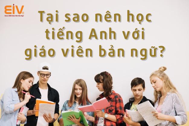 Tại sao nên học tiếng Anh với giáo viên bản ngữ